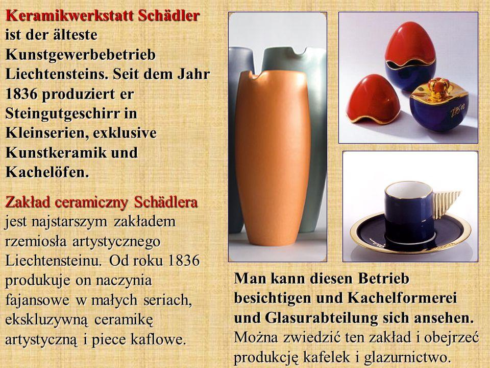 Keramikwerkstatt Schädler ist der älteste Kunstgewerbebetrieb Liechtensteins. Seit dem Jahr 1836 produziert er Steingutgeschirr in Kleinserien, exklusive Kunstkeramik und Kachelöfen.