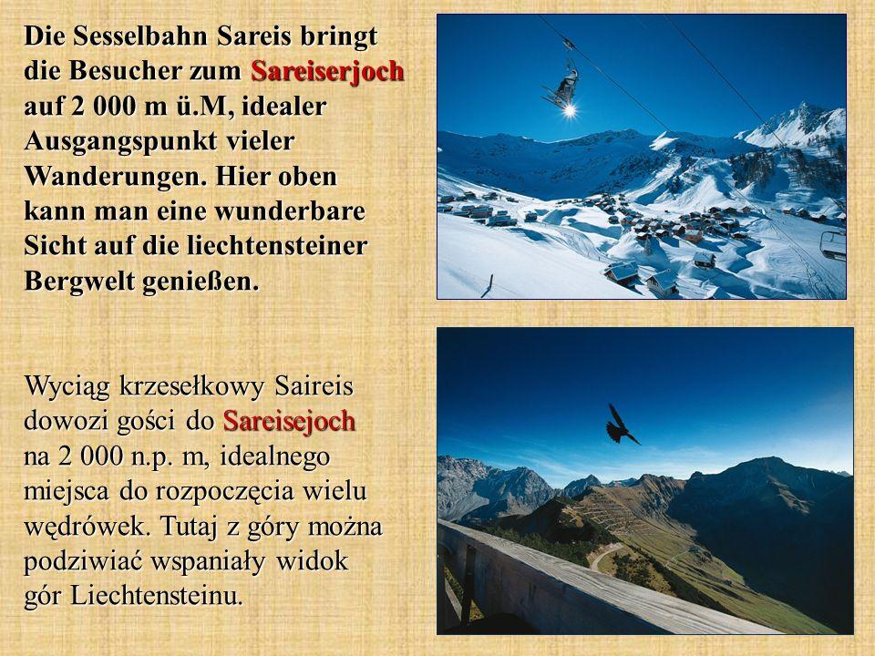 Die Sesselbahn Sareis bringt die Besucher zum Sareiserjoch auf 2 000 m ü.M, idealer Ausgangspunkt vieler Wanderungen. Hier oben kann man eine wunderbare Sicht auf die liechtensteiner Bergwelt genießen.
