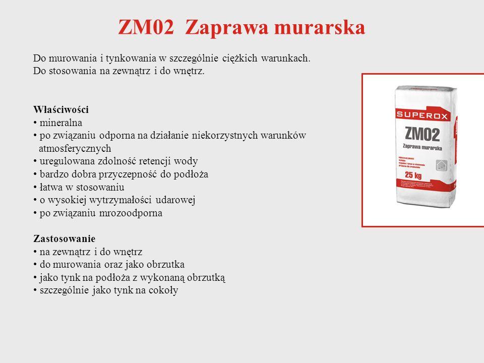 ZM02 Zaprawa murarska Do murowania i tynkowania w szczególnie ciężkich warunkach. Do stosowania na zewnątrz i do wnętrz.
