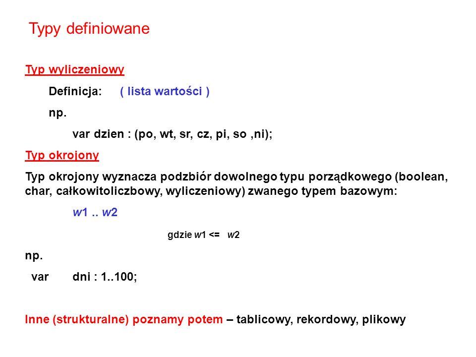 Typy definiowane Typ wyliczeniowy Definicja: ( lista wartości ) np.