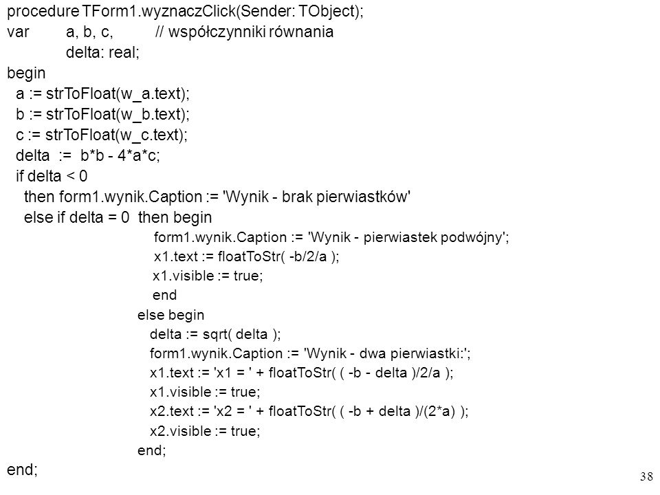 procedure TForm1.wyznaczClick(Sender: TObject);