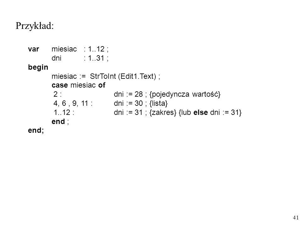 Przykład: var miesiac : 1..12 ; dni : 1..31 ; begin