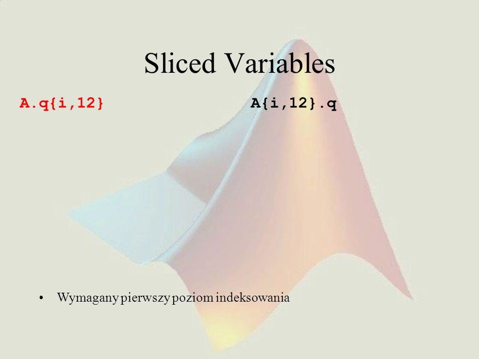 Sliced Variables A.q{i,12} A{i,12}.q