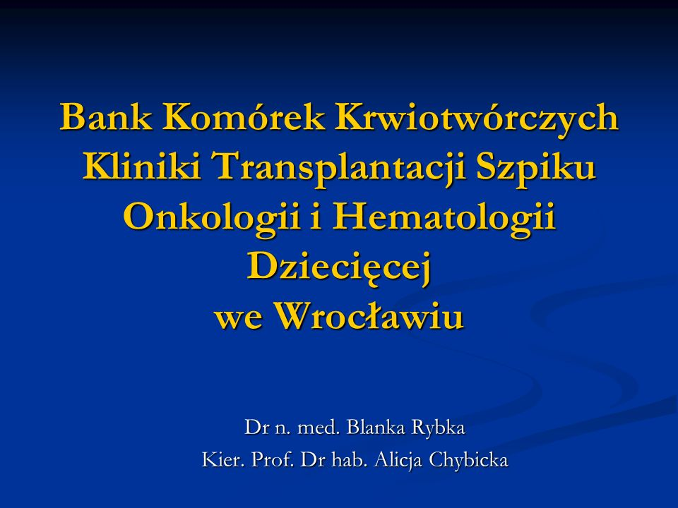 Dr n. med. Blanka Rybka Kier. Prof. Dr hab. Alicja Chybicka