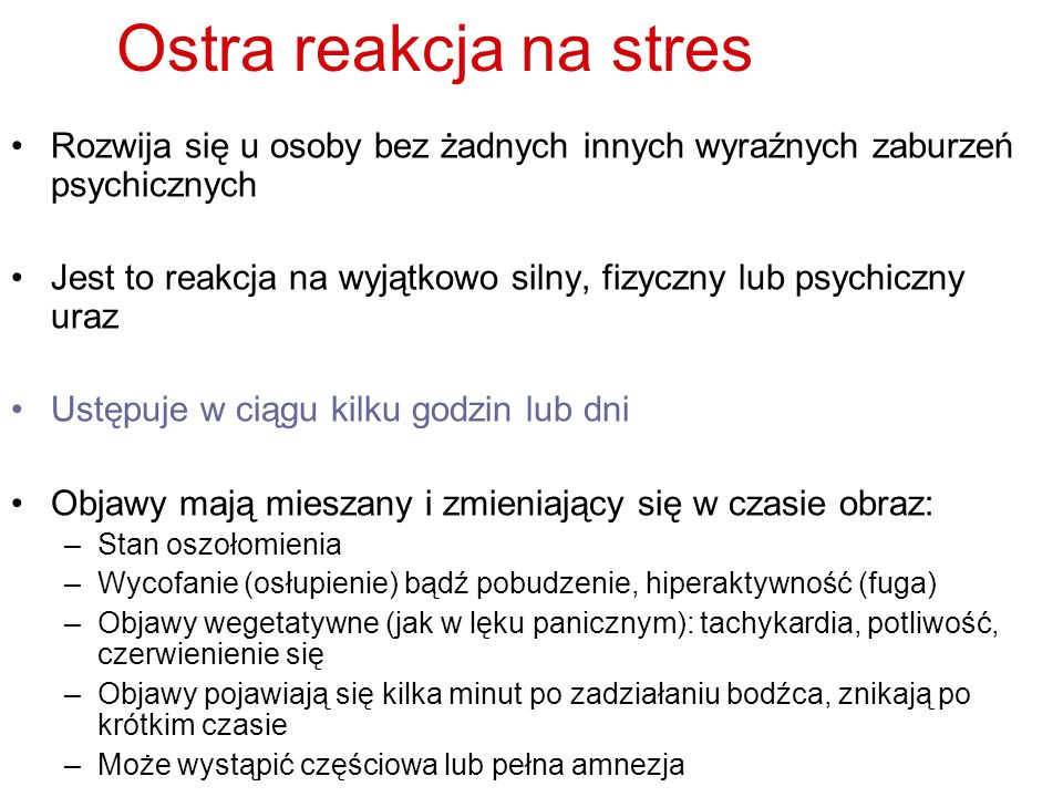 Ostra reakcja na stres Rozwija się u osoby bez żadnych innych wyraźnych zaburzeń psychicznych.