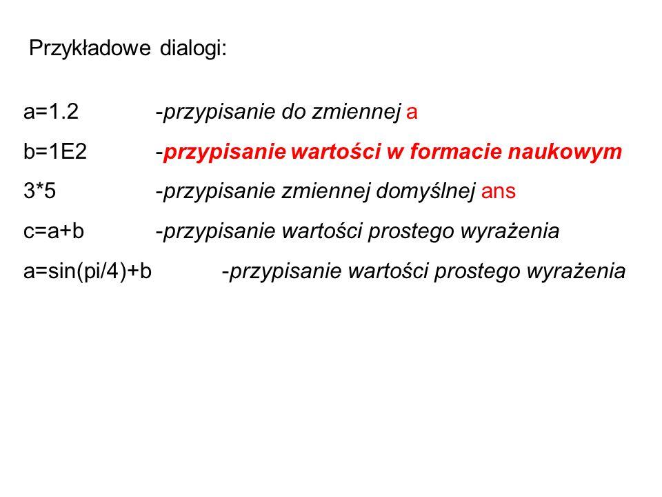 Przykładowe dialogi: a=1.2 -przypisanie do zmiennej a. b=1E2 -przypisanie wartości w formacie naukowym.