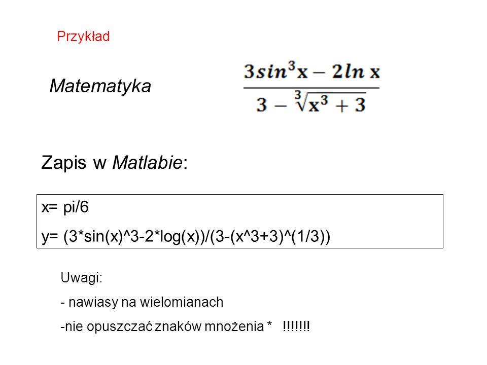 Matematyka Zapis w Matlabie: x= pi/6