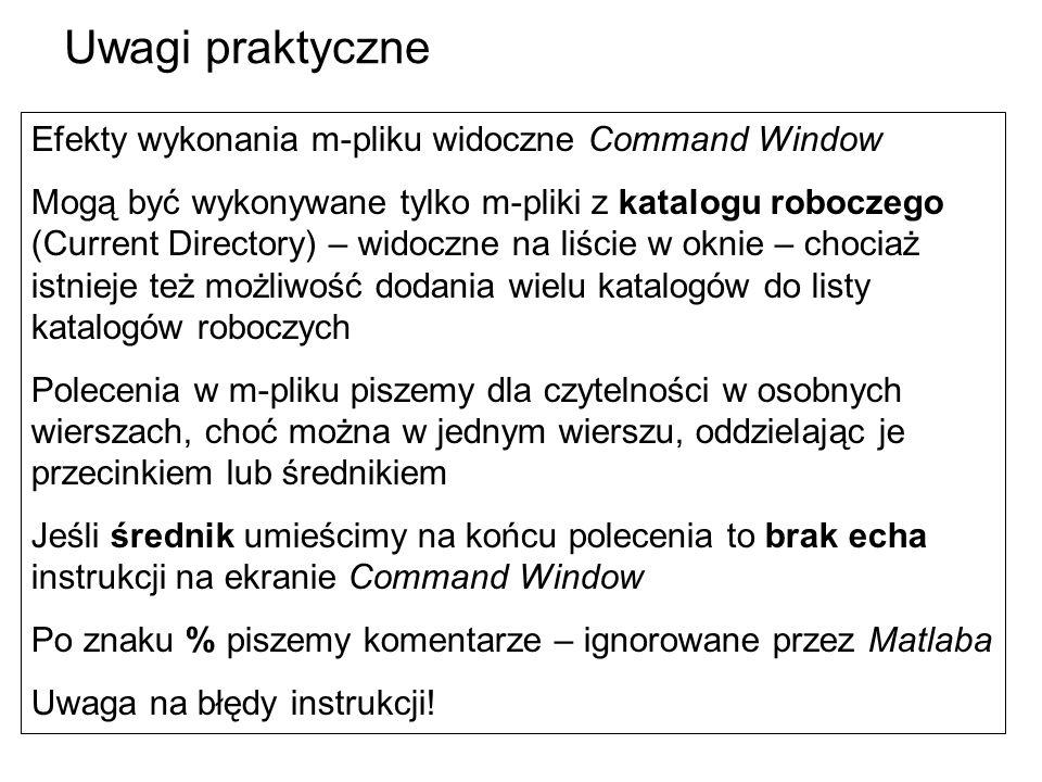 Uwagi praktyczne Efekty wykonania m-pliku widoczne Command Window