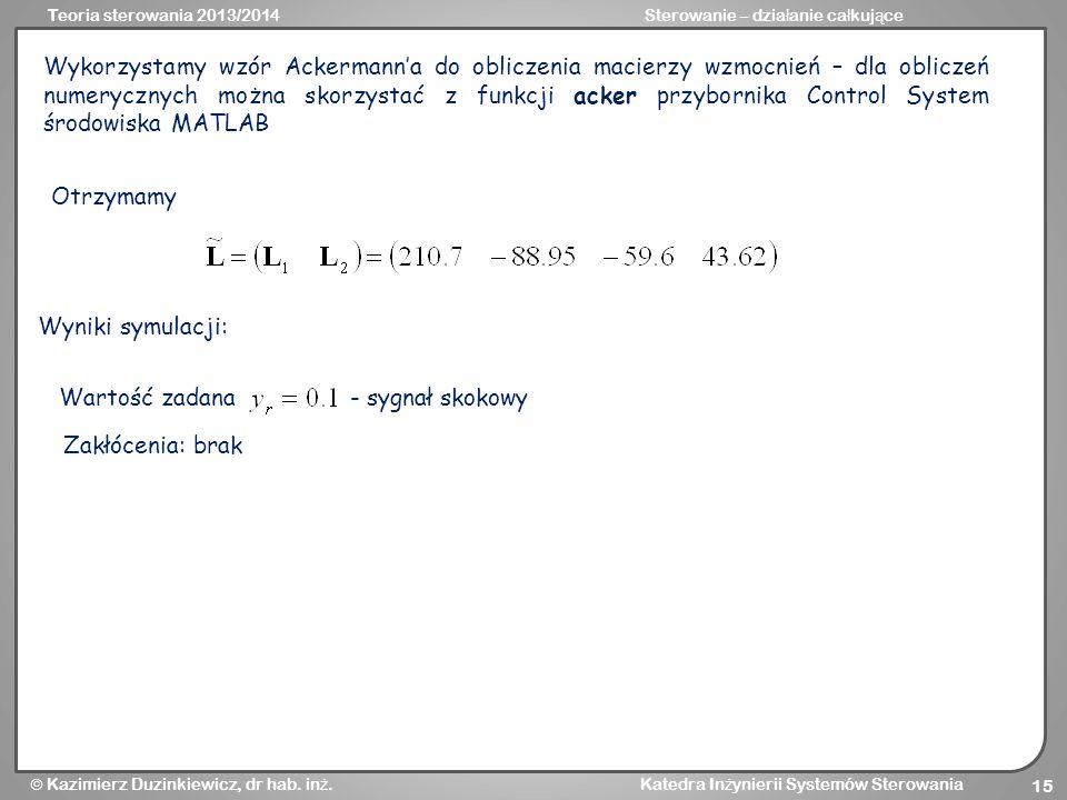 Wykorzystamy wzór Ackermann'a do obliczenia macierzy wzmocnień – dla obliczeń numerycznych można skorzystać z funkcji acker przybornika Control System środowiska MATLAB