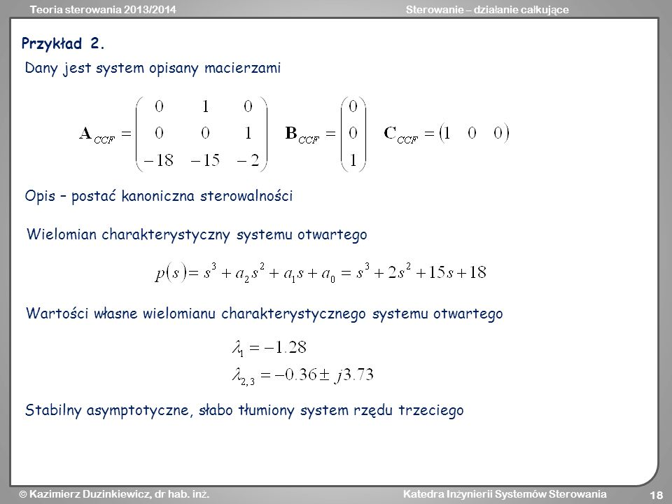 Przykład 2. Dany jest system opisany macierzami. Opis – postać kanoniczna sterowalności. Wielomian charakterystyczny systemu otwartego.