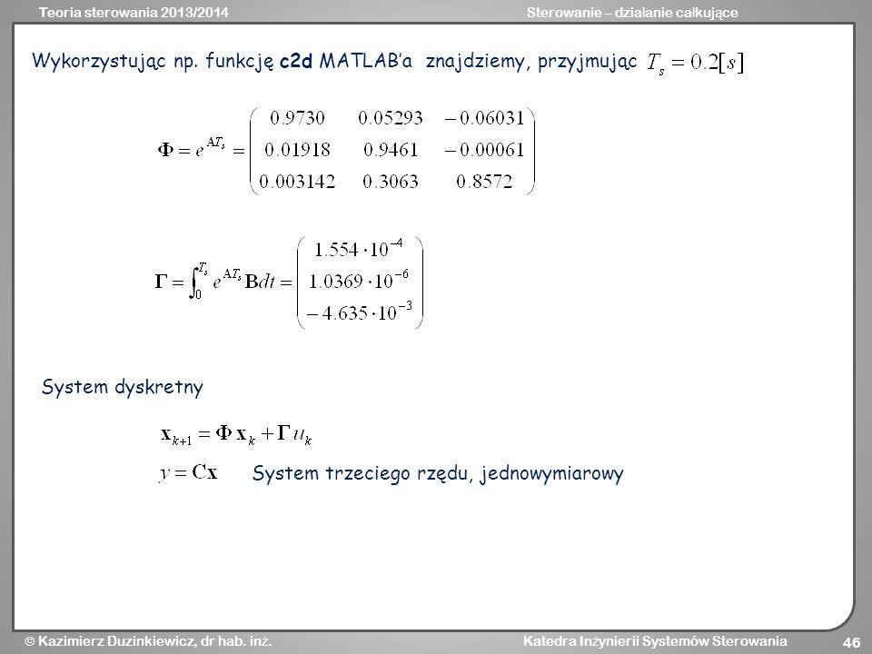 Wykorzystując np. funkcję c2d MATLAB'a znajdziemy, przyjmując