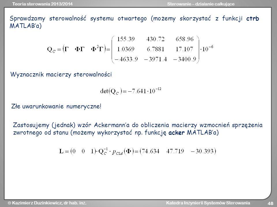 Sprawdzamy sterowalność systemu otwartego (możemy skorzystać z funkcji ctrb MATLAB'a)