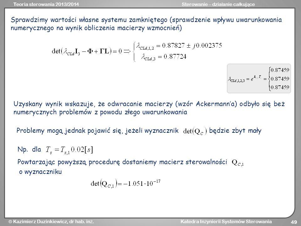 Sprawdzimy wartości własne systemu zamkniętego (sprawdzenie wpływu uwarunkowania numerycznego na wynik obliczenia macierzy wzmocnień)