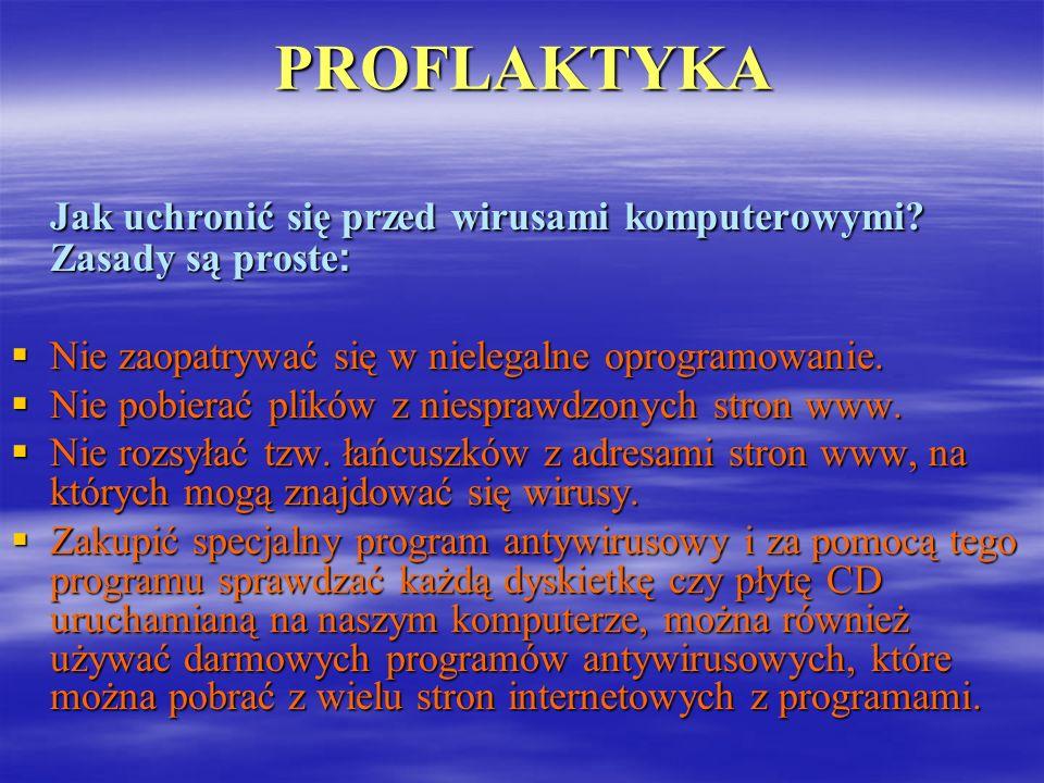 PROFLAKTYKA Jak uchronić się przed wirusami komputerowymi Zasady są proste: Nie zaopatrywać się w nielegalne oprogramowanie.