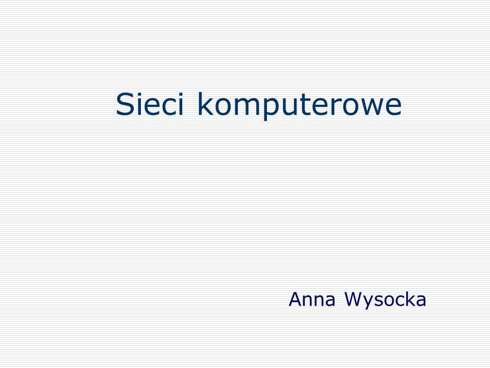 Sieci komputerowe Anna Wysocka