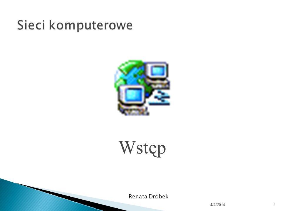 Sieci komputerowe Wstęp Renata Dróbek 3/30/2017