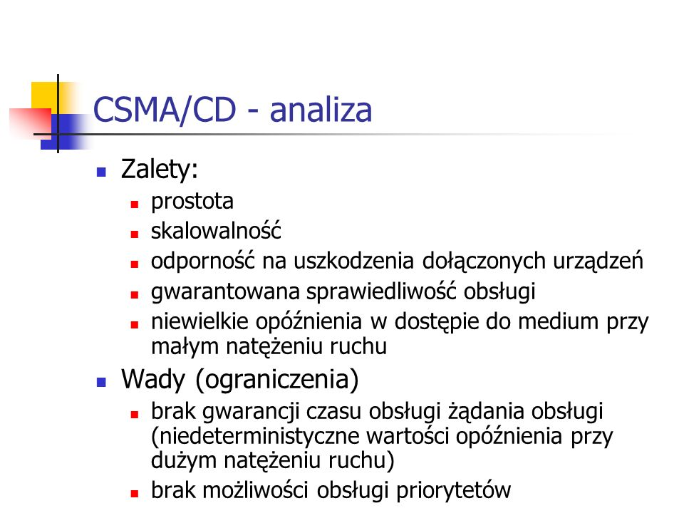 CSMA/CD - analiza Zalety: Wady (ograniczenia) prostota skalowalność