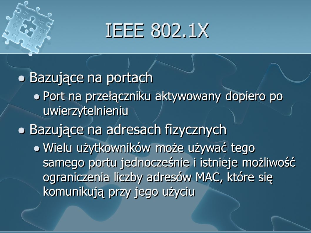 IEEE 802.1X Bazujące na portach Bazujące na adresach fizycznych