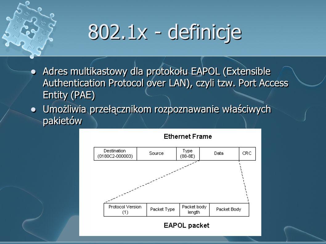 802.1x - definicje Adres multikastowy dla protokołu EAPOL (Extensible Authentication Protocol over LAN), czyli tzw. Port Access Entity (PAE)
