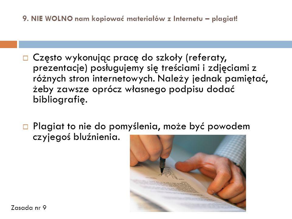 9. NIE WOLNO nam kopiować materiałów z Internetu – plagiat!