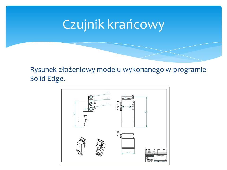 Czujnik krańcowy Rysunek złożeniowy modelu wykonanego w programie Solid Edge.