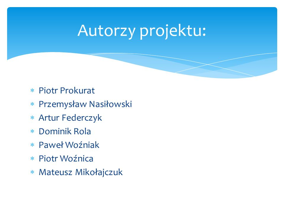 Autorzy projektu: Piotr Prokurat Przemysław Nasiłowski Artur Federczyk