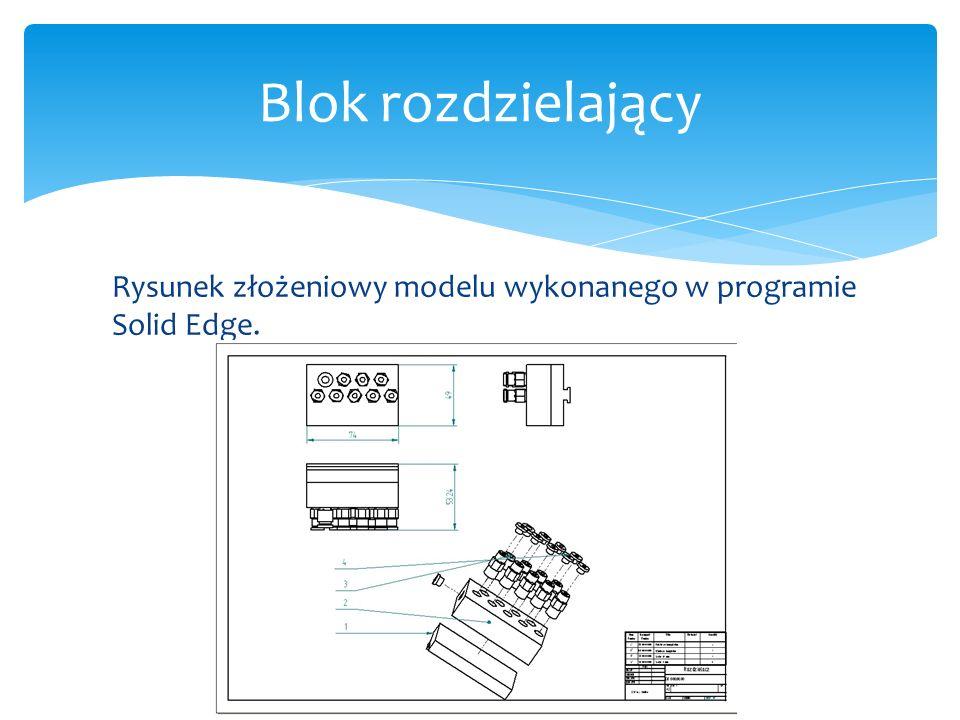 Blok rozdzielający Rysunek złożeniowy modelu wykonanego w programie Solid Edge.