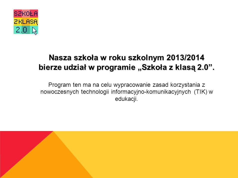 """Nasza szkoła w roku szkolnym 2013/2014 bierze udział w programie """"Szkoła z klasą 2.0 ."""
