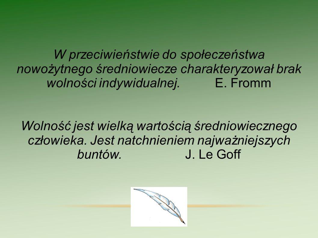 W przeciwieństwie do społeczeństwa nowożytnego średniowiecze charakteryzował brak wolności indywidualnej. E. Fromm