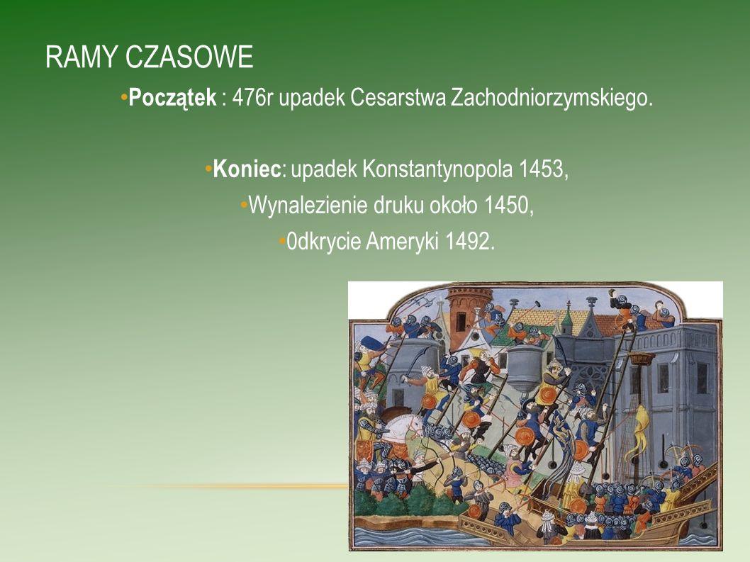 RAMY CZASOWE Początek : 476r upadek Cesarstwa Zachodniorzymskiego.