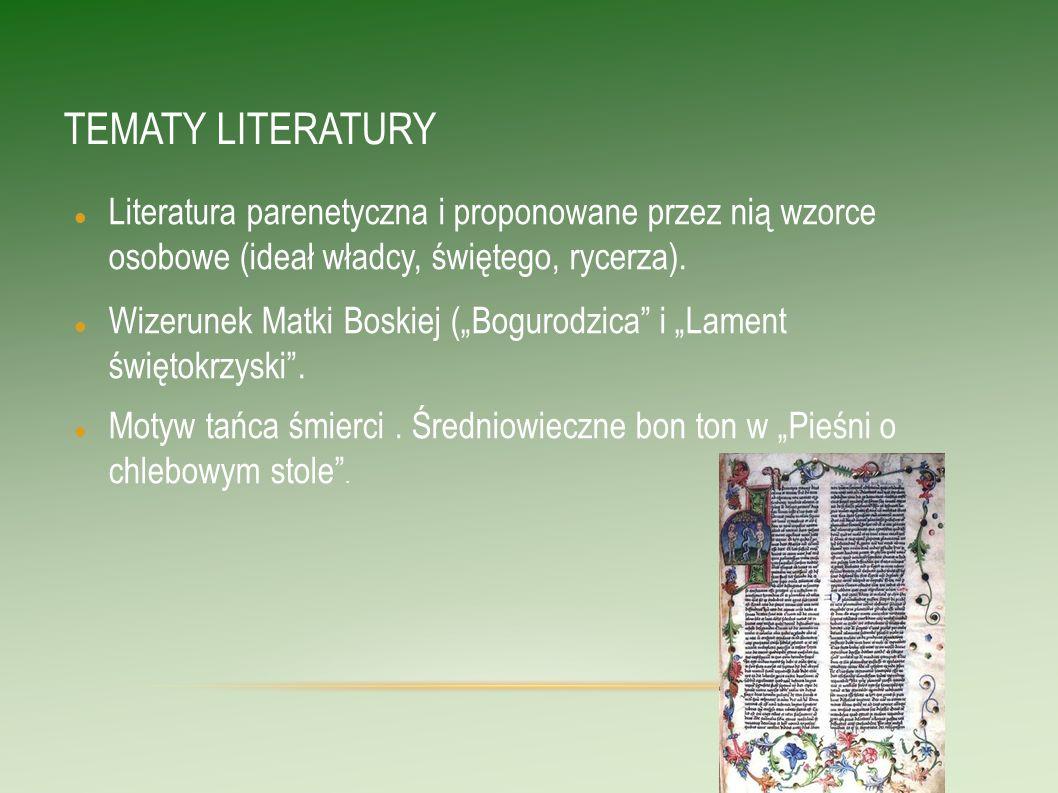 TEMATY LITERATURY Literatura parenetyczna i proponowane przez nią wzorce osobowe (ideał władcy, świętego, rycerza).