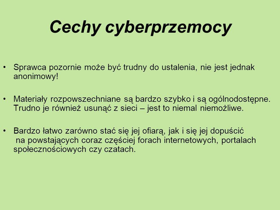 Cechy cyberprzemocy Sprawca pozornie może być trudny do ustalenia, nie jest jednak anonimowy!