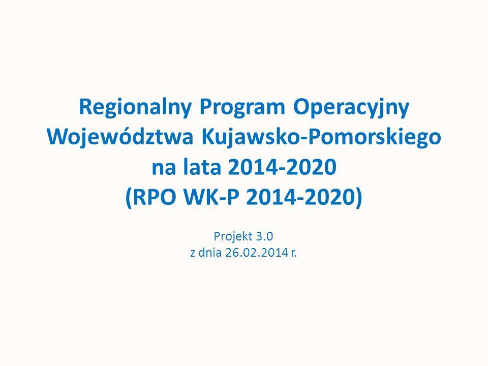 Regionalny Program Operacyjny Województwa Kujawsko-Pomorskiego na lata 2014-2020 (RPO WK-P 2014-2020) Projekt 3.0 z dnia 26.02.2014 r.
