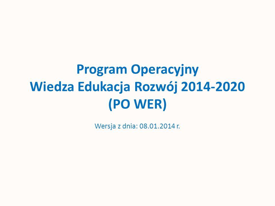 Program Operacyjny Wiedza Edukacja Rozwój 2014-2020 (PO WER) Wersja z dnia: 08.01.2014 r.