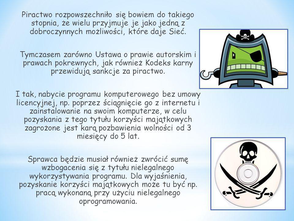 Piractwo rozpowszechniło się bowiem do takiego stopnia, że wielu przyjmuje je jako jedną z dobroczynnych możliwości, które daje Sieć.