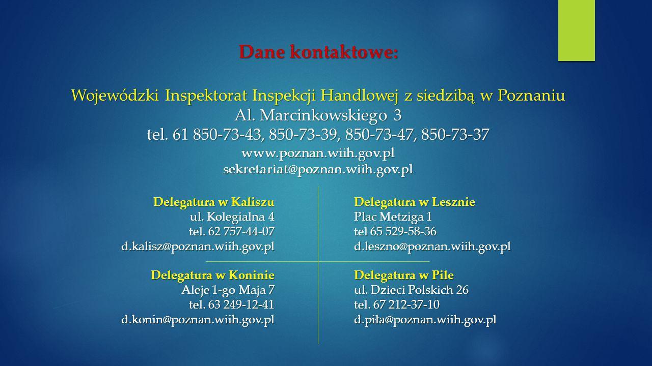 Dane kontaktowe: Wojewódzki Inspektorat Inspekcji Handlowej z siedzibą w Poznaniu Al. Marcinkowskiego 3.