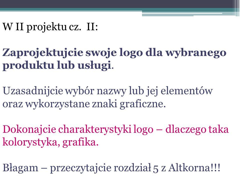 W II projektu cz. II: Zaprojektujcie swoje logo dla wybranego produktu lub usługi.