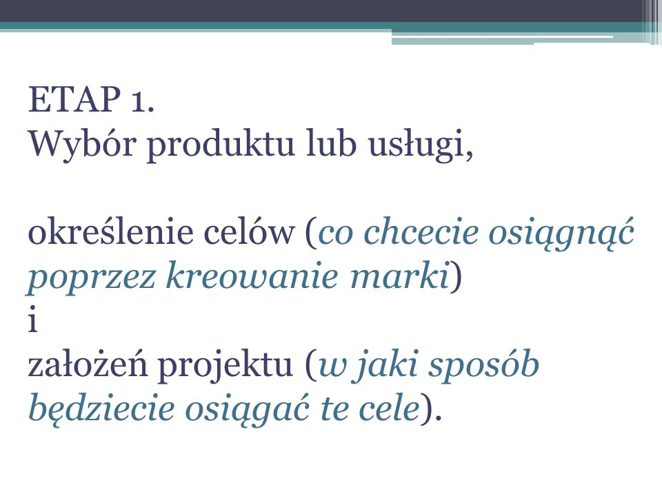 ETAP 1. Wybór produktu lub usługi, określenie celów (co chcecie osiągnąć poprzez kreowanie marki) i.