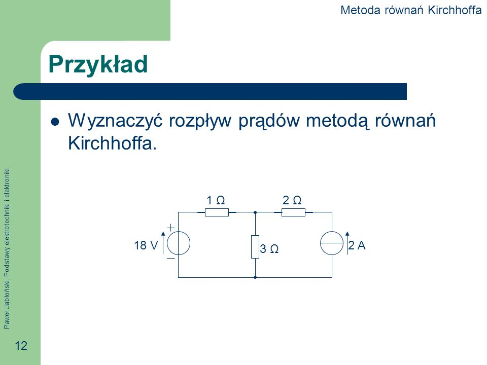 Przykład Wyznaczyć rozpływ prądów metodą równań Kirchhoffa.