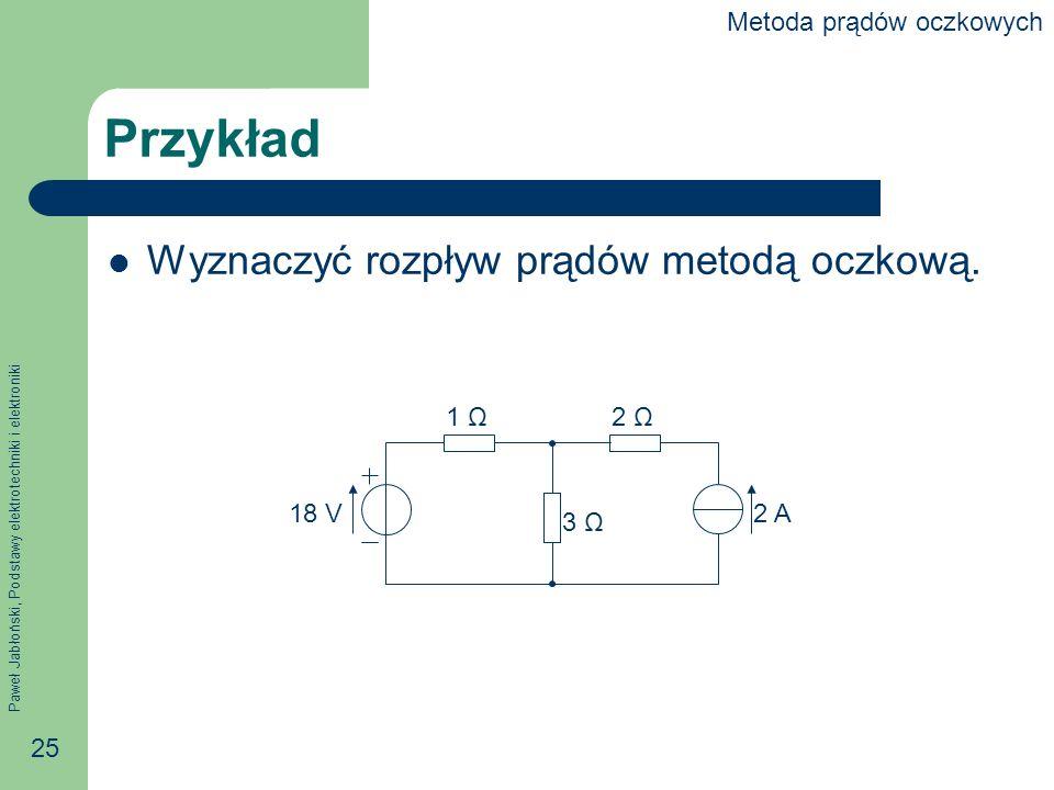 Przykład Wyznaczyć rozpływ prądów metodą oczkową.