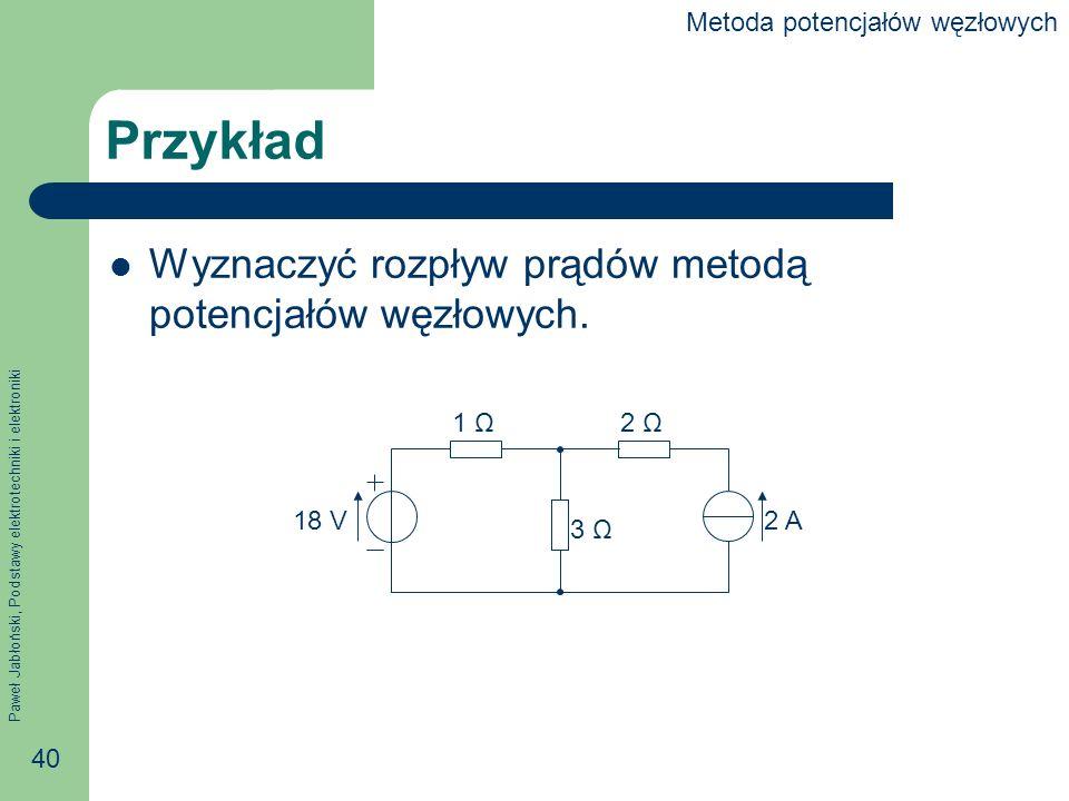 Przykład Wyznaczyć rozpływ prądów metodą potencjałów węzłowych.