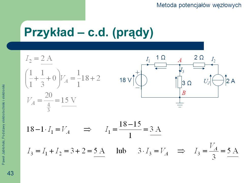 Przykład – c.d. (prądy) Metoda potencjałów węzłowych 1 Ω 2 Ω 3 Ω 2 A