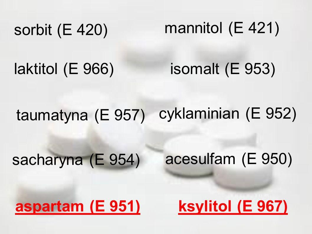 mannitol (E 421) sorbit (E 420) laktitol (E 966) isomalt (E 953) cyklaminian (E 952) taumatyna (E 957)