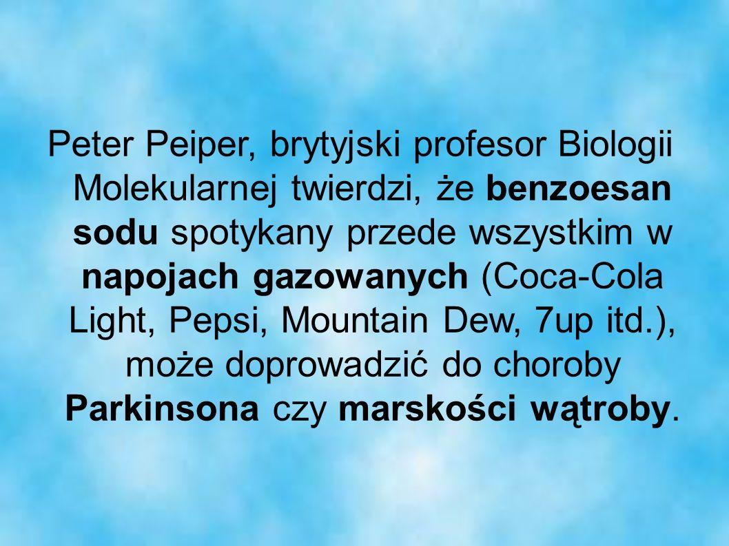 Peter Peiper, brytyjski profesor Biologii Molekularnej twierdzi, że benzoesan sodu spotykany przede wszystkim w napojach gazowanych (Coca-Cola Light, Pepsi, Mountain Dew, 7up itd.), może doprowadzić do choroby Parkinsona czy marskości wątroby.
