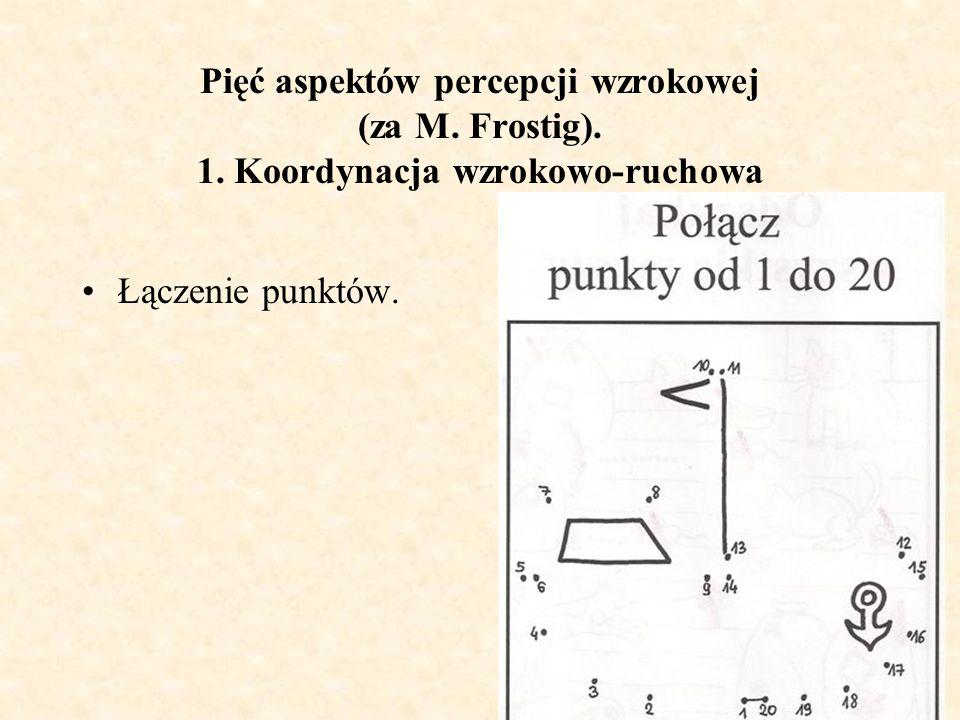 Pięć aspektów percepcji wzrokowej (za M. Frostig). 1