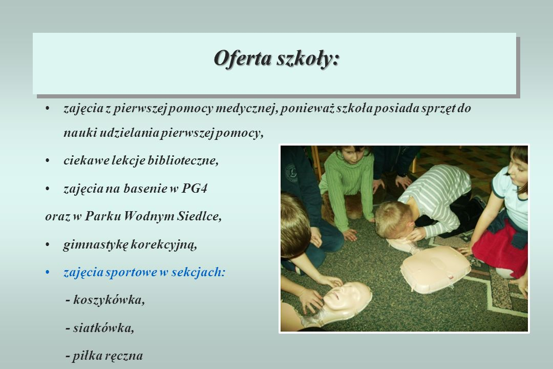 Oferta szkoły: zajęcia z pierwszej pomocy medycznej, ponieważ szkoła posiada sprzęt do nauki udzielania pierwszej pomocy,