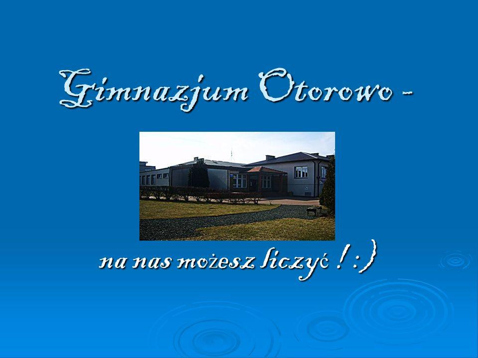 Gimnazjum Otorowo - na nas możesz liczyć ! :)