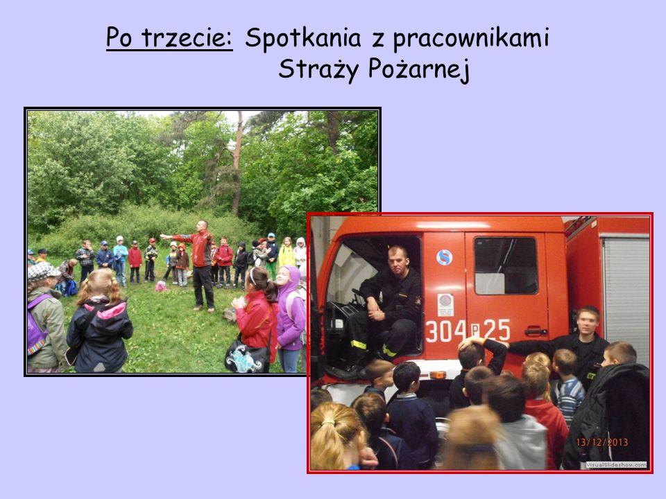 Po trzecie: Spotkania z pracownikami Straży Pożarnej