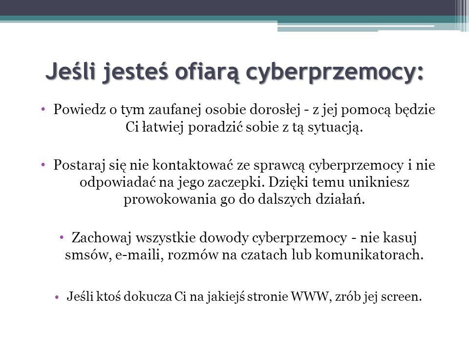 Jeśli jesteś ofiarą cyberprzemocy: