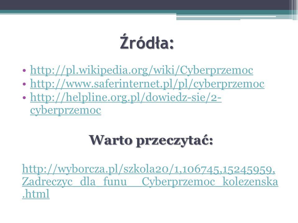 Źródła: Warto przeczytać: http://pl.wikipedia.org/wiki/Cyberprzemoc